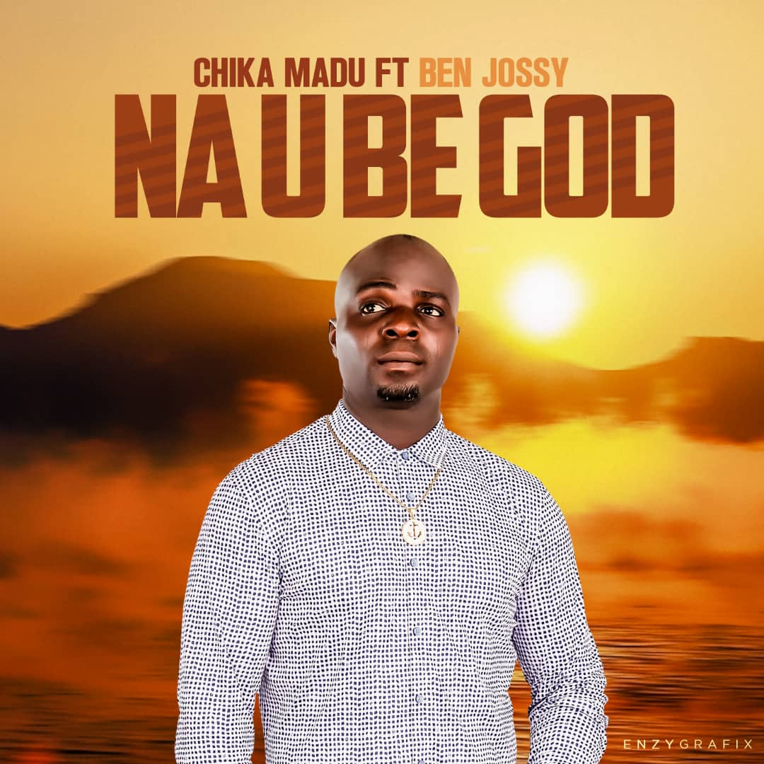 "Download Music: Chika Madu – ""Na You Be God"" ft Ben Jossy"