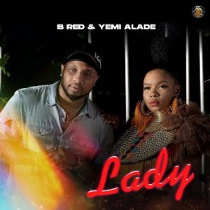 Download Music: B-Red – Lady ft. Yemi Alade