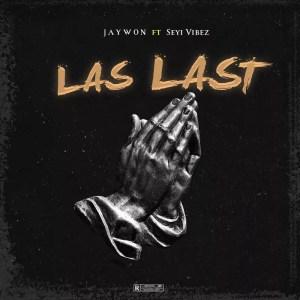 Download Music: Jaywon – Las Last ft. Seyi Vibez